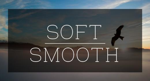 Soft & Smooth