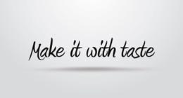 Make it with taste