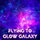 Flying To Glow Galaxy - VideoHive Item for Sale