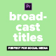Broadcast Social Media Titles - for Premiere Pro   Essential Graphics - VideoHive Item for Sale