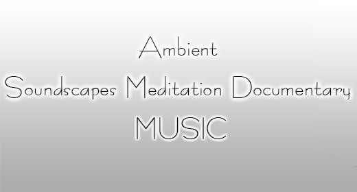 Ambient Soundscapes Meditation Documentary Music