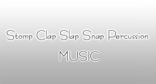 Stomp Clap Slap Snap Percussion Music