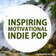Inspiring & Motivational Indie Pop