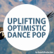 Uplifting Optimistic Dance Pop