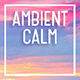 Ambient Calm Music