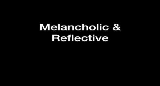 Melancholic & Reflective