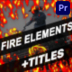 Fire Elements And Backgrounds | Premiere Pro MOGRT - VideoHive Item for Sale