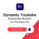 Dynamic Youtube Subscribe Button for Premiere Pro - VideoHive Item for Sale