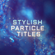 Stylish Particle Titles Mogrt - VideoHive Item for Sale