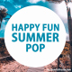Happy Fun Summer Pop
