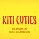 Kiti Cuties - 2 Styles
