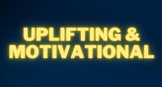 UPLIFTING & MOTIVATIONAL