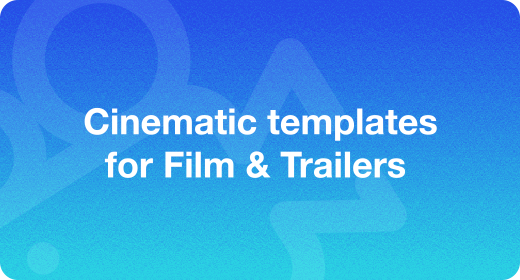 Cinematic templates for Film & Trailers