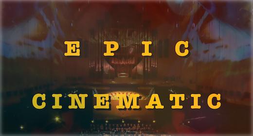 E p i c  &  Cinematic