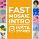Fast Mosaic Intro