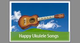 Happy Ukulele Songs