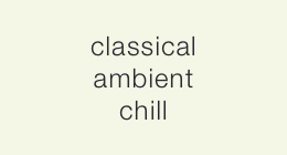 classical/ambient/chill