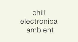 chill/electronica/ambient