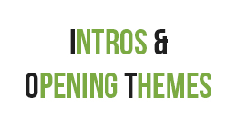 Intros & Opening Themes