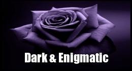 Dark & Enigmatic