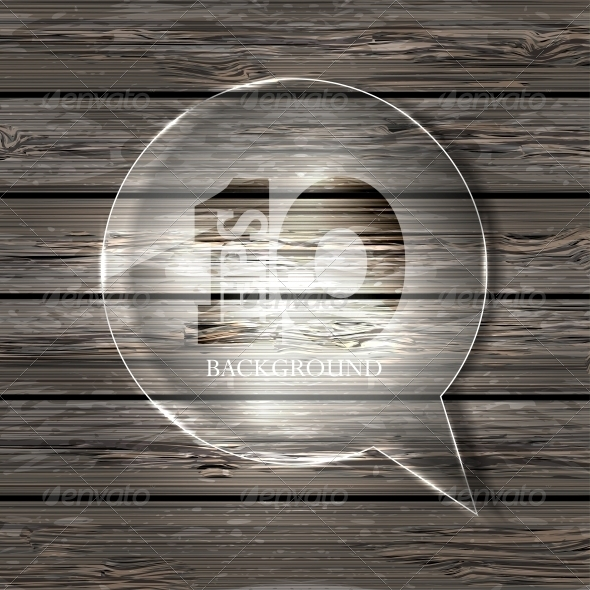 Vector Glass Bubble Speech on Wooden Background.  - Backgrounds Business