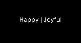 Happy | Joyful