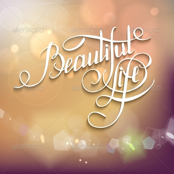 Beautiful Life Calligraphic Words and Bokeh - Backgrounds Business