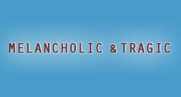 Melancholic & Tragic