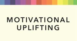 Motivated & Uplifting