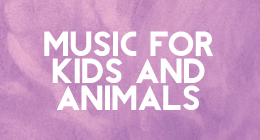 Music for kids and animals