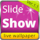 Slide Show Live Wallpaper