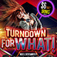 Turn Down For What! Party Flyer - GraphicRiver Item for Sale