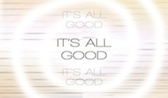 It's All Good!