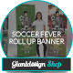 Soccer Fever - Roll Up Banner Signage - GraphicRiver Item for Sale